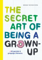 The secret art of being a grown-up - Bridget Watson Payne